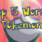 Top 5 Worst Pokemon