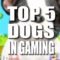 Top 5 Dogs In Gaming