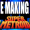 The Making Of Super Metroid